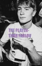 THE PLAYER-THOR FARLOV by Cityboisfanfiktionem