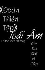 [BHTT][Edit] 《 Toái Âm - Đoản Thiên Tập 》 by Vien_Phuong