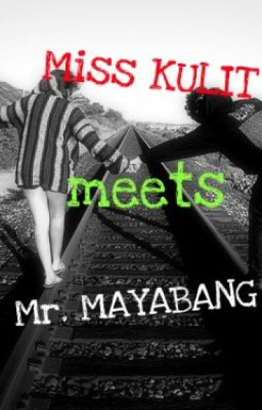 Miss KULIT meets Mr. MAYABANG (COMPLETED) by misGANGSTER