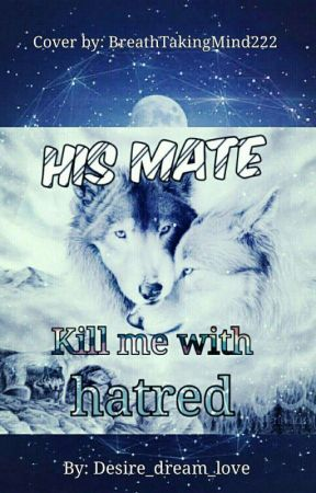 His mate-kill me with hatred by Desire_dream_love