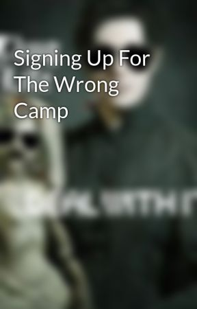 Signing Up For The Wrong Camp by Tbake129