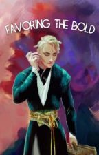 Favoring The Bold {Drarry} by Xx_drarry_rebelle_xX