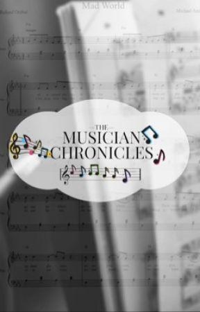 The Musician Chronicles  by stillaskingwhen