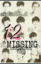 12 MISSING by Ninetyninesweety