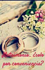 Matrimonio.. ¿Solo por conveniencia? (PONNY) by adiccionlectora