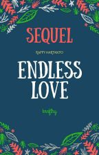 Sequel Of Endless Love X Raffy Hartanto  by krnfthy