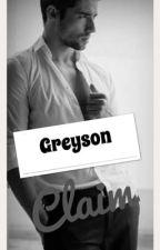 Greyson Claim ( needs editing) by possessiveloverfever