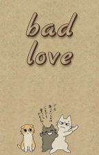 Bad Love by applelicious-