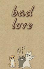 Bad Love ✔ by cndycane