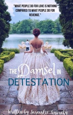The Damsel In Detestation by sarcastic_anarchy