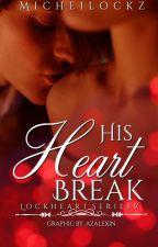 Lockheart Series 5- His Heartbreak by micheilockz