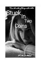 Stuck In Two Coins  by Katie_kahtolah