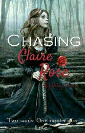 Chasing Claire Rose by RileyEvans8