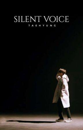 Silent Voice | Taehyung ✓ (REPUBLISHING!) by sataellite