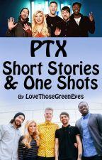 PTX Short Stories & One Shots by LoveThoseGreenEyes