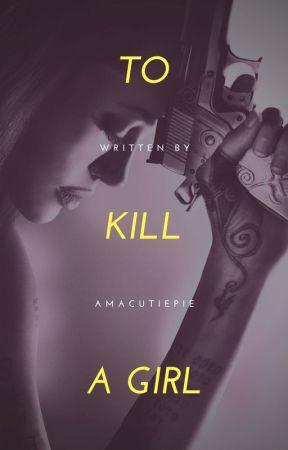 To Kill A Girl by Amacutiepie
