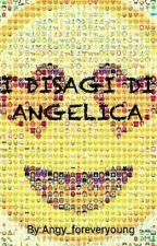 I DISAGI DI ANGELICA by Angy_foreveryoung