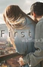 First [COMPLETED TEEN FICTION] by wafflesx3