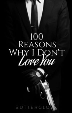 100 Reasons Why I Don't Love You by ButterGloss
