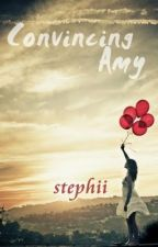 Convincing Amy (Amy, #1) by stephii