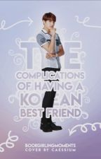 The Complications of Having a Korean Best Friend by BookgirlingMoments