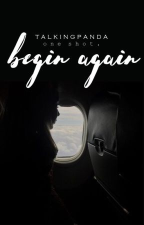 Begin Again [One Shot] by TalkingPanda