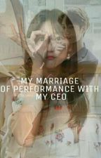 MY MARRIAGE OF PERFORMANCE WITH MY CEO  by IndahNara