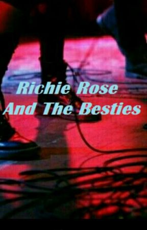 Richie Rose And The Besties by GinaRoseJagger