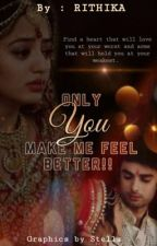Only YOU Make Me Feel Better!! {Complete} by rithikaj12