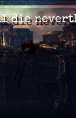 You'll Die Nevertheless by DxrkFnyx