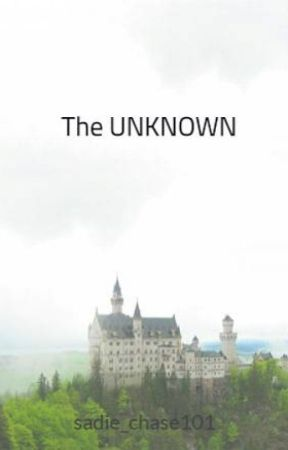 The UNKNOWN by sadie_chase101