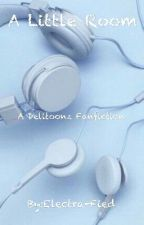 A Little Room  {A Delitoonz Fanfiction} ON HOLD by Electra-Fied