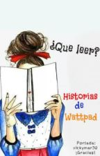 ¿Que leer? Historias de wattpad. by itsanonima