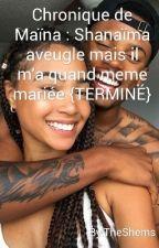 Chronique de Maïna : Shanaïma aveugle mais il m'a quand meme mariée {TERMINÉ} by TheShems