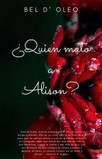 ¿Quien mato a Alison? by Lolazxxx