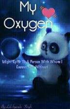 My Oxygen [Might Refer To A Person With Whom I Cannot Live Without]✔ by Angelic_Soul