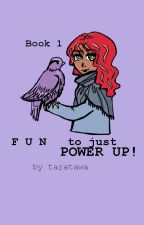 Fun to just Power Up (B1) by taratawa