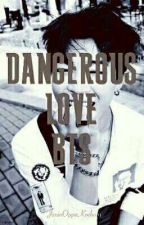 Dangerous Love |BTS| by xMrsKim17x