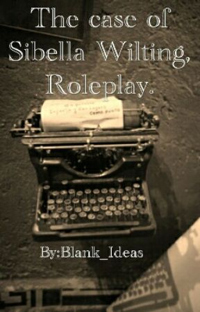 The case of Sibella Wilting, Roleplay. by Blank_Ideas