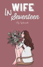 Wife in seventeen by yndameetx