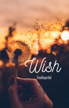 I Wish by TooHopeful