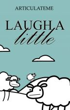 Laugh A Little by articulateme