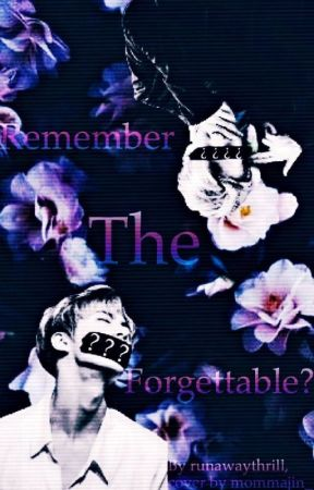 Remember The Forgettable by runawaythrill