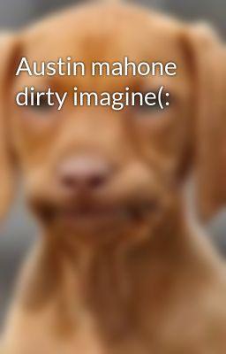 dirty imagine(: - Austin mahone dirty imagine(: - Page 1 - Wattpad