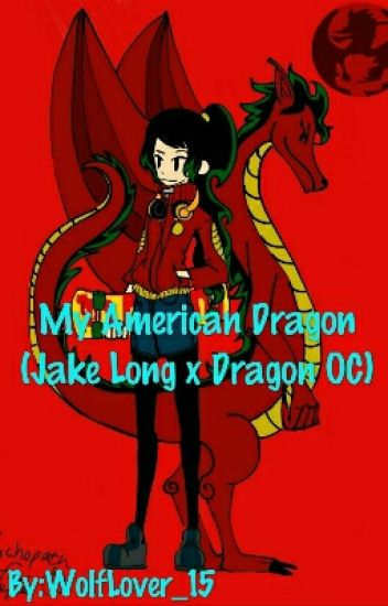 My American Dragon (Jake Long x Dragon OC) - Dee Famtom
