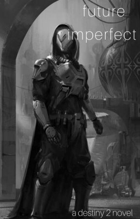 - future imperfect, a destiny 2 novel - by ForTheEmpire