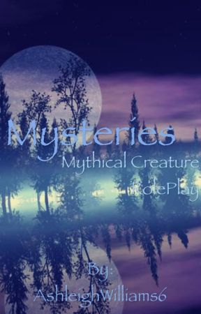 Mysteries- MYTHICAL CREATURE ROLEPLAY by AshleighWilliams6