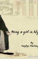 Being a girl in Afghanistan by kaykay15372