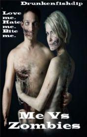 Me Vs Zombies [Book 1 & 2] by DrunkenFishDip