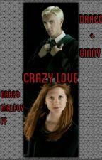 Crazy Love / Draco Malfoy FF / Draco + Ginny by SteffyBook